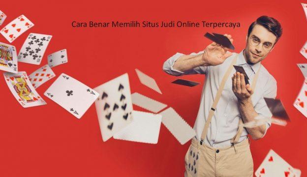 Cara Benar Memilih Situs Judi Online Terpercaya